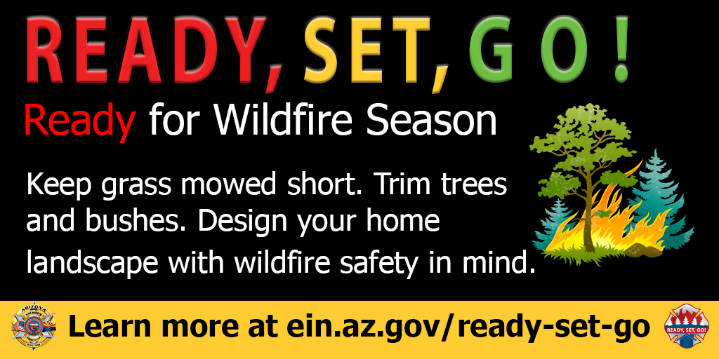 Ready, Set, Go! Ready for Wildfire Season. Keep grass mowed short. Trim trees and bushes. Design you