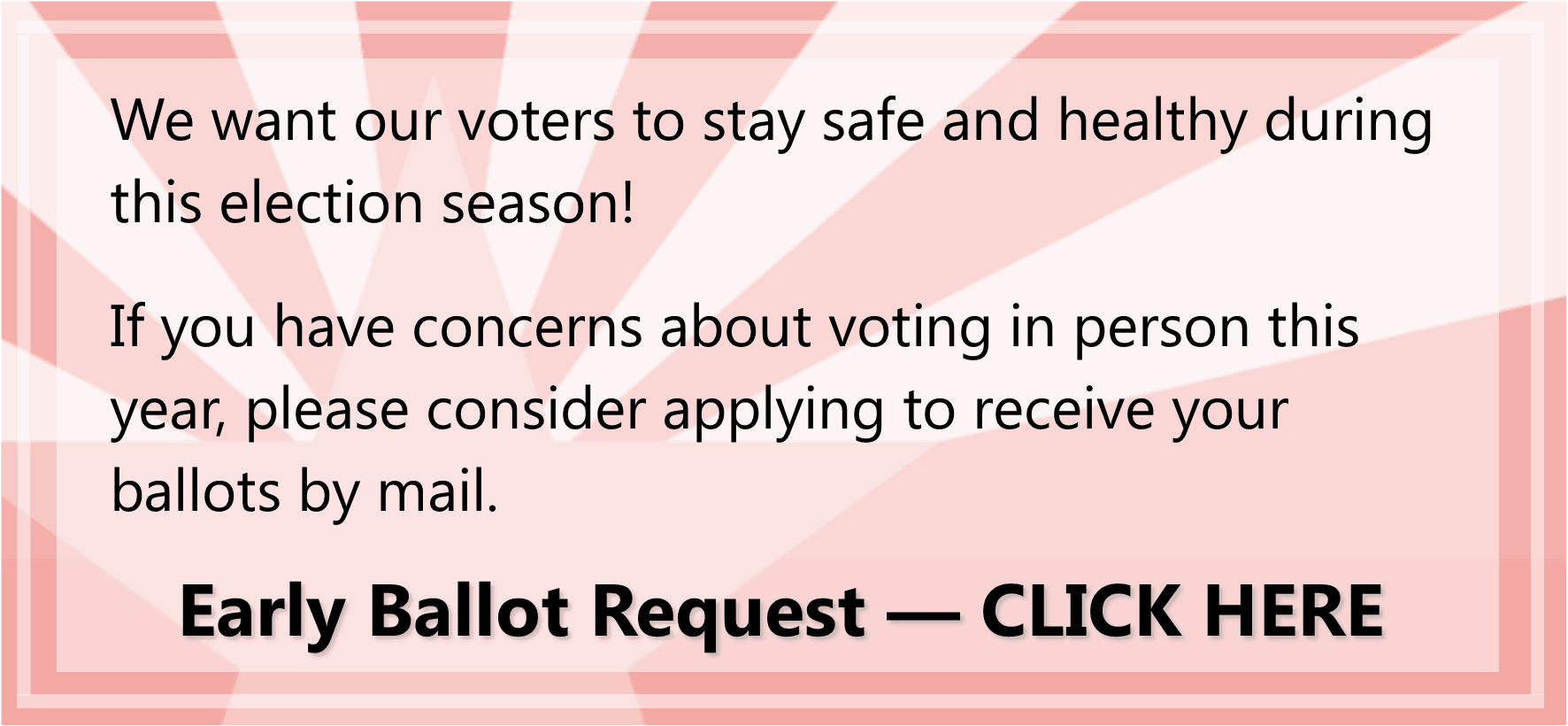 Click this so you can request an early ballot for either the Primary or General elections.